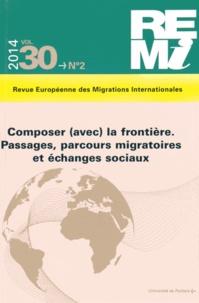 Nicolas Puig et Véronique Bontemps - Revue européenne des migrations internationales Volume 30 N° 2/2014 : Composer (avec) la frontière - Passages, parcours migratoires et échanges sociaux.