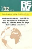 Michèle Leclerc-Olive et Marie-Antoinette Hily - Revue européenne des migrations internationales Volume 32 N° 2/2016 : Former des élites : mobilités des étudiants d'Afrique au nord du Sahara dans les pays de l'ex-bloc socialiste.