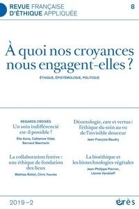 Pierre-Emmanuel Brugeron et Sebastien Claeys - Revue française d'éthique appliquée N° 8/2019-2 : A quoi nos croyances nous engagent-elles ? - Ethique, épistémologie, politique.