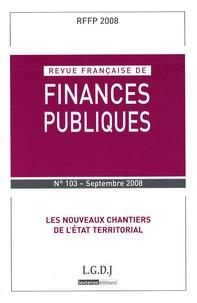 Michel Bouvier et Marie-Christine Esclassan - Revue française de finances publiques N° 103, Septembre 20 : Les nouveaux chantiers de l'Etat territorial.