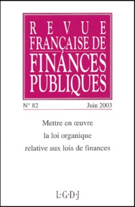 Michel Bouvier et Yves Cannac - Revue française de finances publiques N° 82 Juin 2003 : Mettre en oeuvre la loi organique relative aux lois de finances.
