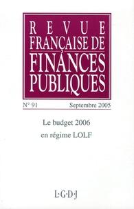 Michel Bouvier et  Collectif - Revue française de finances publiques N° 91, septembre 200 : Le budget 2006 en régime LOLF.