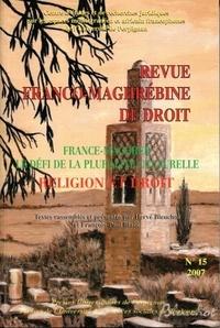 François-Paul Blanc et Hervé Bleuchot - Revue franco-maghrébine de droit N° 15, janvier 2007 : France-Maghreb, le défi de la pluralité culturelle - Religion et droit.