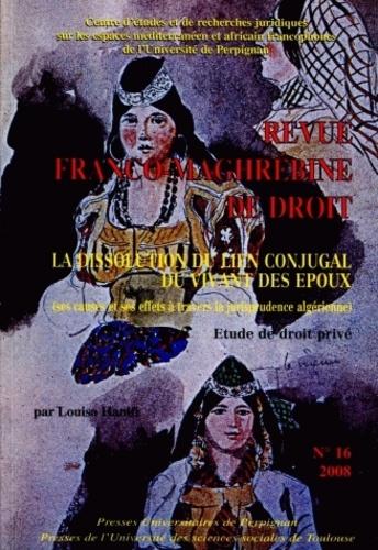 Louisa Hanifi - Revue franco-maghrébine de droit N° 16/2008 : La dissolution du lien conjugal du vivant des époux - (Ses causes et ses effets à travers la jurisprudence algérienne) Etude de droit privé.