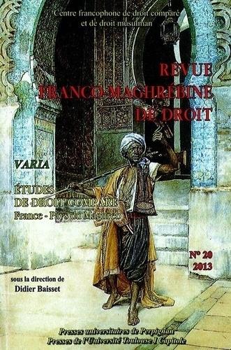Didier Baisset - Revue franco-maghrébine de droit N° 20/2013 : Edtudes de droit comparé : France - Pays du Maghreb.