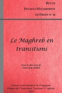 Christophe Juhel - Revue franco-maghrébine de droit N° 26/2019 : Le Maghreb en transitions.