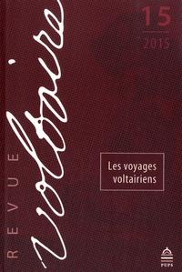 Sylvain Menant et Guillaume Métayer - Revue Voltaire N° 15/2015 : Les voyages voltairiens.