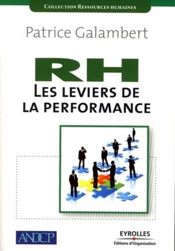 Patrice Galambert - RH les leviers de la performance - Redéfinir, développer et piloter la performance Ressources humaines.