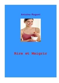 Antoine Rogani - Rire et maigrir - L'incroyable défi.