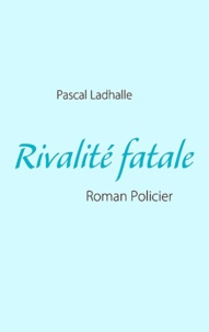 Pascal Ladhalle - Rivalité fatale.