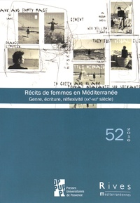 Randi Deguilhem et Isabelle Lacoue-Labarthe - Rives méditerranéennes N° 52/2016 : Récits de femmes en Méditerranée - Genre, écriture, réflexivité (XXe-XXIe siècle).