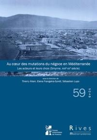 Thierry Allain et Elena Frangakis-Syrett - Rives méditerranéennes N° 59/2019 : Au coeur des mutations du négoce en Méditerranée - Les acteurs et leurs choix (Smyrne, XVIIe-XXe siècle).