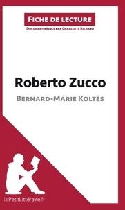 Charlotte Richard - Roberto Zucco de Bernard-Marie Koltès - Fiche de lecture.