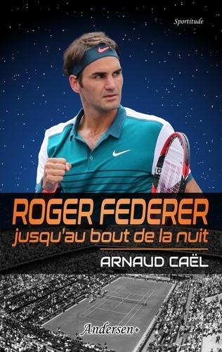 Arnaud Caël - Roger Federer jusqu'au bout de la nuit.