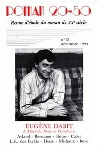 """Bernard Alluin - Roman 20-50 N° 18, décembre 1994 : Eugène Dabit, """"L'Hôtel du Nord"""" et """"Petit-Louis"""" - Arland, Bernanos, Butor, Calet, L. R. des Forêts, Hesse, Michaux, Bove."""
