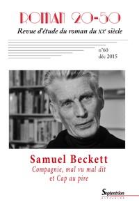 Florence de Chalonge et Bruno Clément - Roman 20-50 N° 60, Décembre 2015 : Compagnie, Mal vu mal dit, Cap au pire de Samuel Beckett.