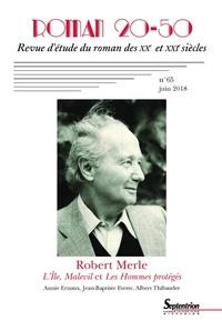 Yves Baudelle et Anne Wattel - Roman 20-50 N° 65, juin 2018 : Robert Merle, L'Île, Malevil et Les Hommes protégés.