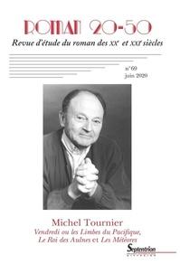 Arlette Bouloumié et Jacques Poirier - Roman 20-50 N° 69, juin 2020 : Vendredi ou les Limbes du Pacifique, Le Roi des Aulnes et Les Météores de Michel Tournier.