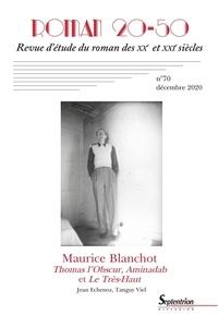 Eric Hoppenot et Yves Baudelle - Roman 20-50 N° 70, décembre 2020 : Maurice Blanchot - Thomas l'Obscur, Aminadad et Le Très-Haut.