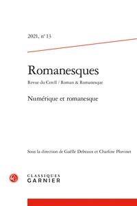 Gaëlle Debeaux et Charline Pluvinet - Romanesques N° 13/2021 : Numérique et romanesque.