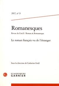 Catherine Grall - Romanesques N° 9/2017 : Le roman français vu de l'étranger.