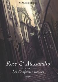 M.M. Georges - Rose & Alessandro - Tome 1, Les Confréries Secrètes.