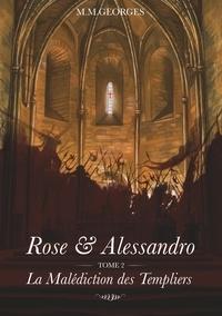 M.M. Georges - Rose et Alessandro - Tome 2, La malédiction des templiers.