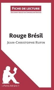 lePetitLittéraire.fr et Gwendoline Dopchie - Rouge Brésil de Jean-Christophe Rufin (Fiche de lecture) - Résumé complet et analyse détaillée de l'oeuvre.