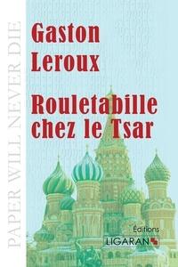 Gaston Leroux - Rouletabille chez le tsar.