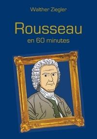 Walther Ziegler - Rousseau en 60 minutes.