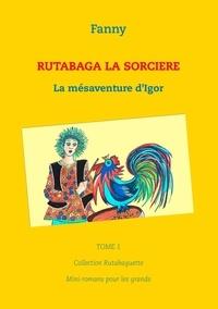 Fanny - Rutabaga la sorcière - La mésaventure d'Igor.