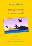 Fanny - Rutabaga la sorcière - En vacances à Marseille.