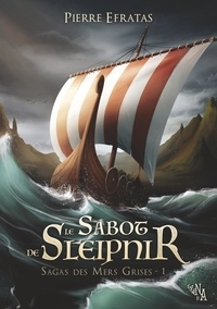 Pierre Efratas - Sagas des Mers Grises - Tome 1, Le Sabot de Sleipnir.