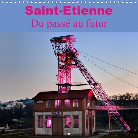 Saint-Etienne  Du passé au futur (Calendrier mural 2020 300 × 300 mm Square). Ville au riche passé industriel  maintenant elle se dirige vers un futur tout aussi prometteur le design. (Calendrier mensuel, 14 Pages )