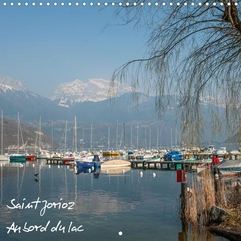 Saint-Jorioz au bord du lac (Calendrier mural 2020 300 × 300 mm Square). Saint-Jorioz sur les rives du lac d'Annecy (Calendrier mensuel, 14 Pages )