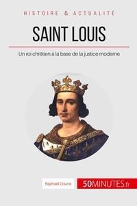 Raphaël Coune - Saint-Louis - Un roi chrétien à la base de la justice moderne.