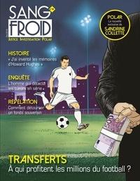 Stéphane Damian-Tissot et Yannick Dehée - Sang-froid N° 10, été 2018 : Transferts - A qui profitent les millions du football ?.