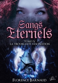 Florence Barnaud - Sangs éternels Tome 4 : La Troublante Fascination.