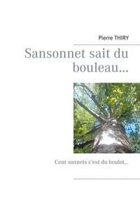 Pierre Thiry - Sansonnet sait du bouleau - Cent sonnets c'est du boulot.