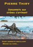 Pierre Thiry - Sansonnets aux sirènes s'arriment - Cent sonnets oscillent, règne sa rime....