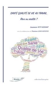 Laurence Petit-Dessaint et Christiane Legris-Desportes - Santé Qualité de Vie au Travail, Rêve ou réalité ?.
