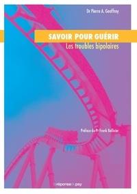 Pierre Alexis Geoffroy - Savoir pour guérir : les troubles bipolaires.