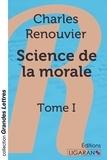 Charles Renouvier - Science de la morale - Tome I.