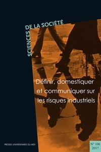 Isabelle Garcin-Marrou et Gwenola Le Naour - Sciences de la Société N° 100 / 2017 : Définir, domestiquer et communiquer sur les risques industriels.
