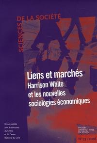 Franck Cochoy et Michel Grossetti - Sciences de la Société N° 73, Février 2008 : Liens et marchés - Harrison White et les nouvelles sociologies économiques.