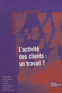 Sophie Bernard et Marie-Anne Dujarier - Sciences de la Société N° 82, Mai 2011 : L'activité des clients : un travail ?.
