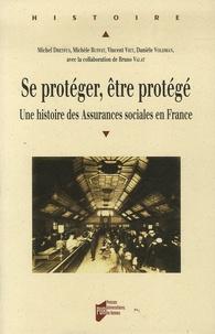 Michel Dreyfus et Michèle Ruffat - Se protéger, être protégé - Une histoire des Assurances sociales en France.
