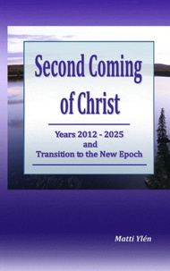 Matti Ylen - Second coming of christ, years 2012-2025, and transition to the new epoch.