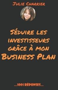 Julie Charrier - Séduire les investisseurs grâce à mon Business Plan.