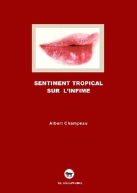 Albert Champeau - Sentiment tropical sur l'infime.